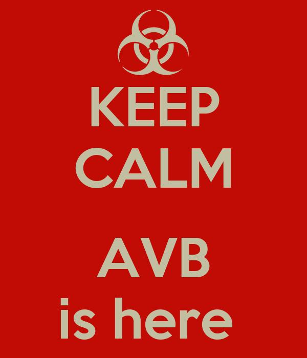 KEEP CALM  AVB is here