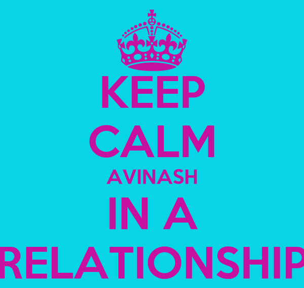 KEEP CALM AVINASH IN A RELATIONSHIP
