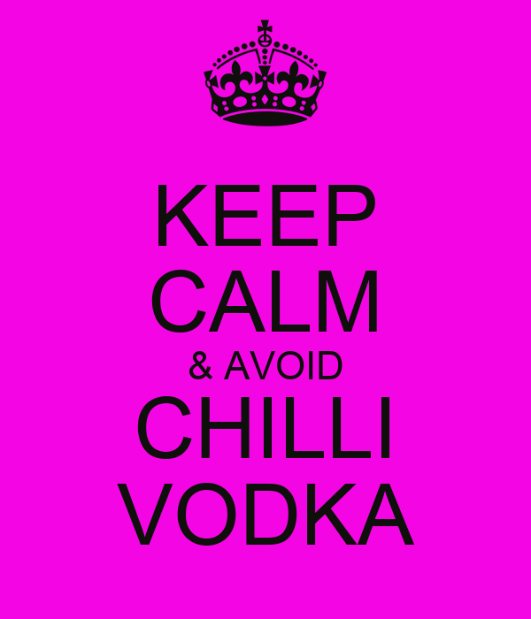 KEEP CALM & AVOID CHILLI VODKA