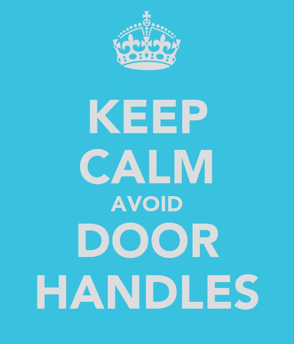 KEEP CALM AVOID DOOR HANDLES