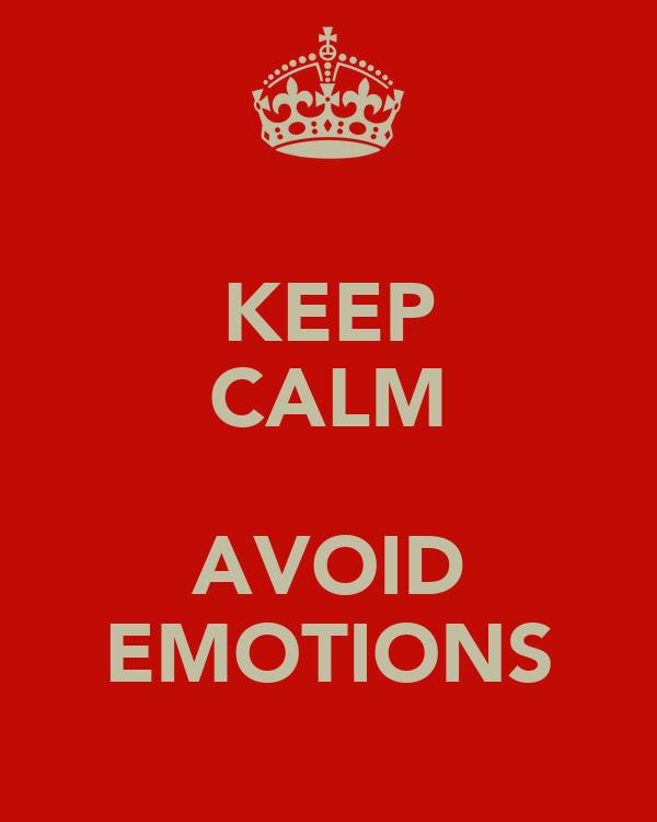 KEEP CALM  AVOID EMOTIONS