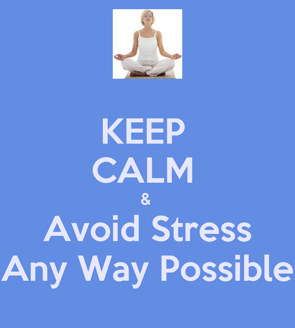 KEEP  CALM  &  Avoid Stress Any Way Possible