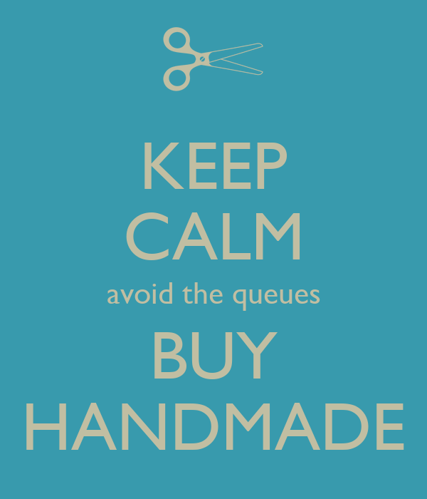 KEEP CALM avoid the queues BUY HANDMADE