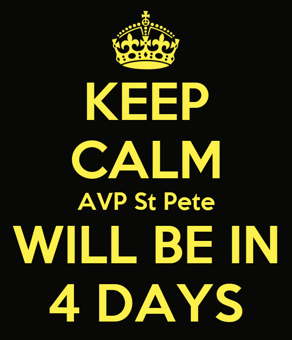 KEEP CALM AVP St Pete WILL BE IN 4 DAYS