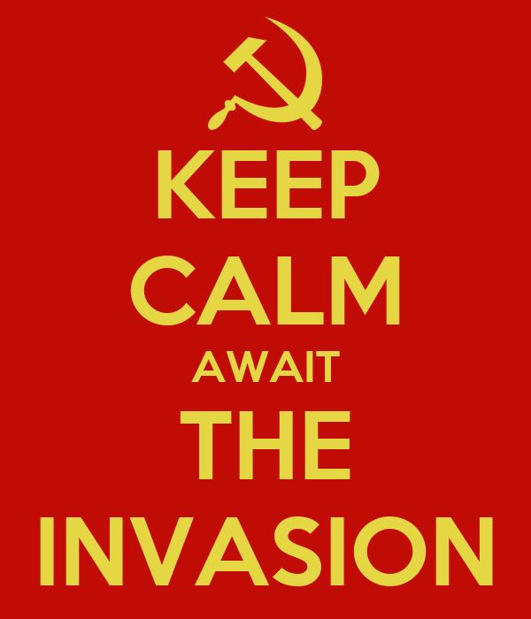 KEEP CALM AWAIT THE INVASION