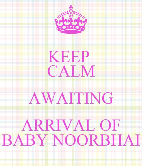 KEEP  CALM AWAITING ARRIVAL OF BABY NOORBHAI
