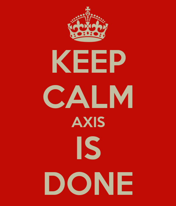 KEEP CALM AXIS IS DONE
