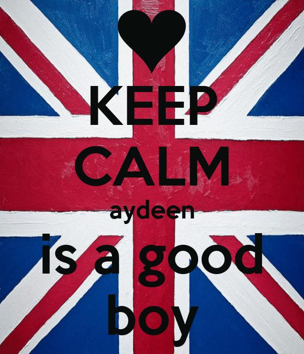 KEEP CALM aydeen is a good boy