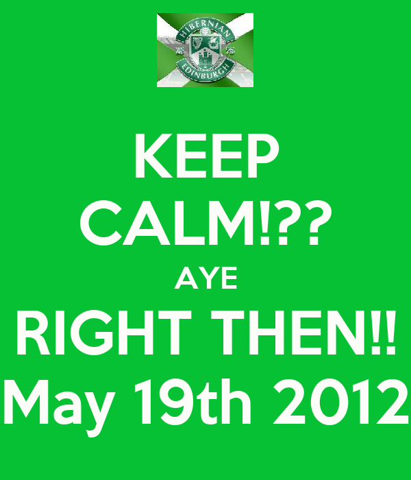 KEEP CALM!?? AYE RIGHT THEN!! May 19th 2012