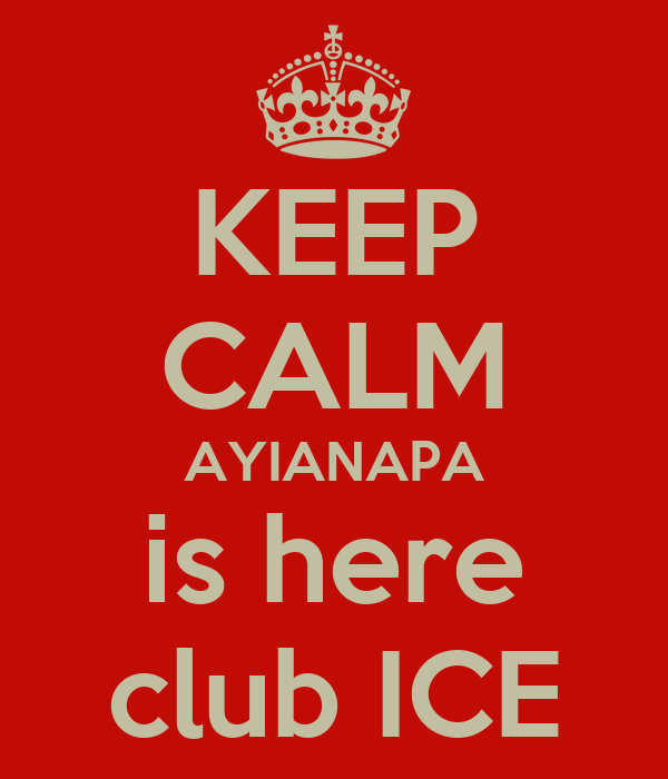 KEEP CALM AYIANAPA is here club ICE
