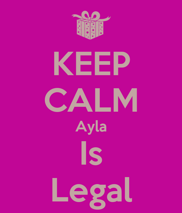 KEEP CALM Ayla Is Legal
