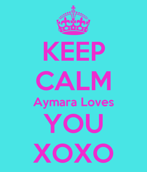 KEEP CALM Aymara Loves YOU XOXO