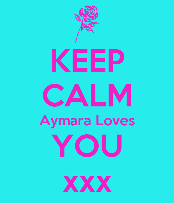 KEEP CALM Aymara Loves YOU xxx