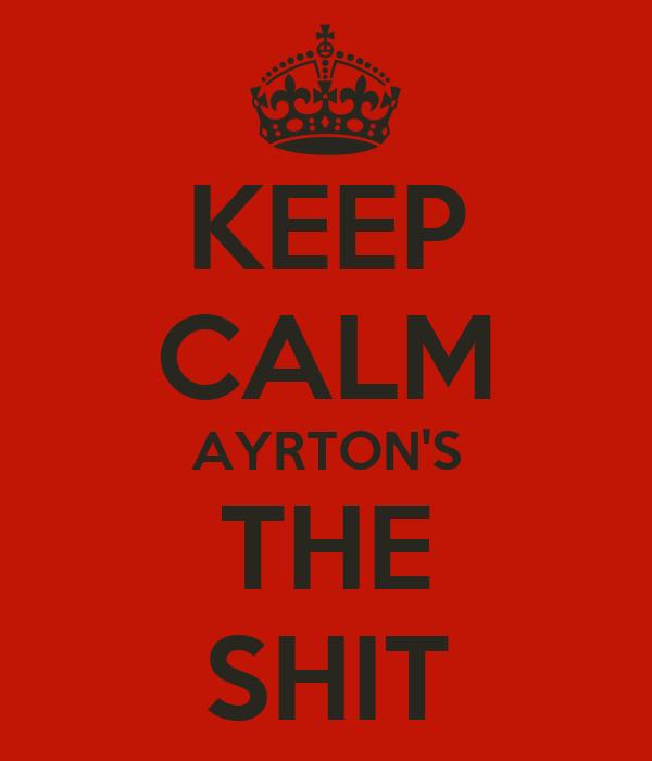 KEEP CALM AYRTON'S THE SHIT