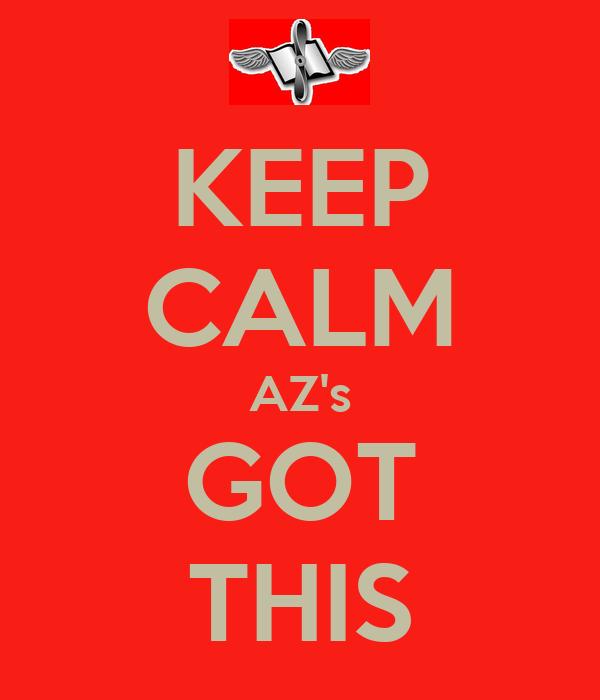 KEEP CALM AZ's GOT THIS