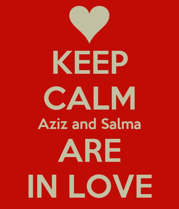 KEEP CALM Aziz and Salma ARE IN LOVE