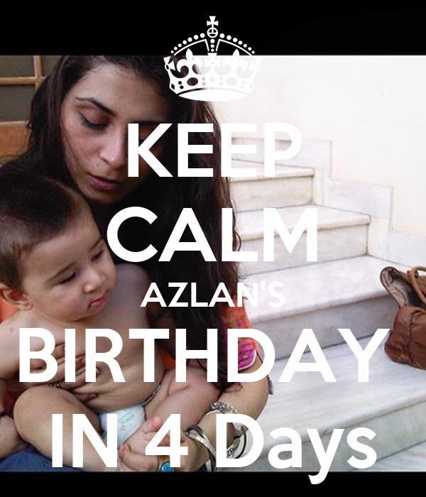 KEEP CALM AZLAN'S BIRTHDAY  IN 4 Days
