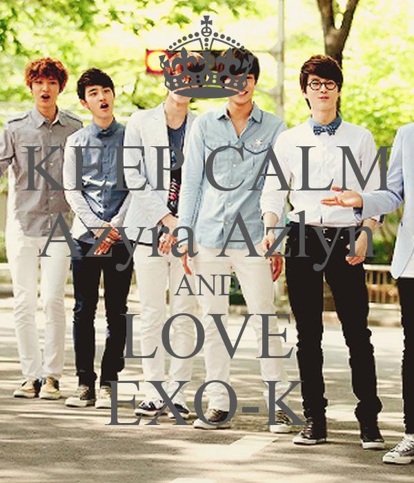 KEEP CALM Azyra Azlyn AND LOVE EXO-K