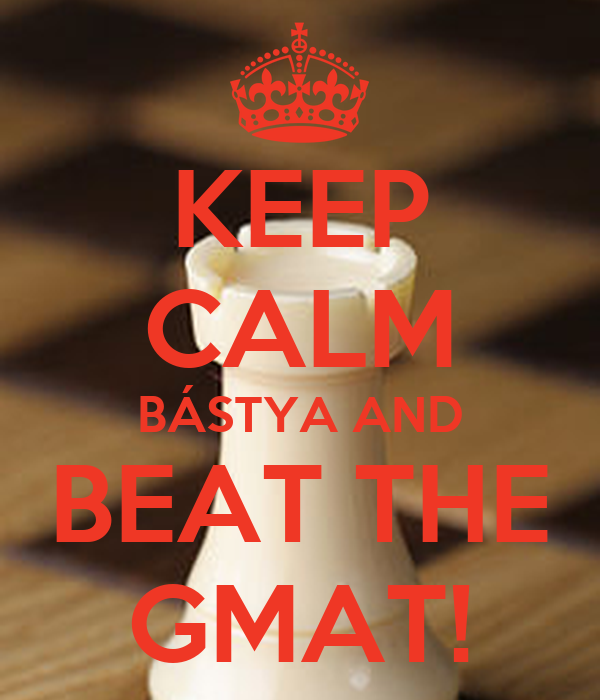 KEEP CALM BÁSTYA AND BEAT THE GMAT!