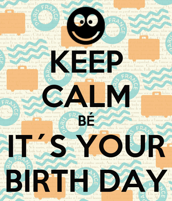 KEEP CALM BÉ IT´S YOUR BIRTH DAY