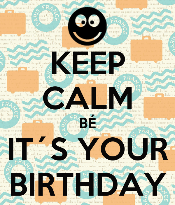 KEEP CALM BÉ IT´S YOUR BIRTHDAY