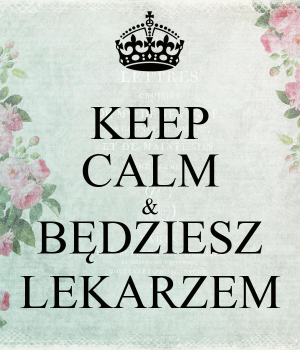 KEEP CALM & BĘDZIESZ LEKARZEM