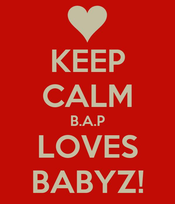 KEEP CALM B.A.P LOVES BABYZ!