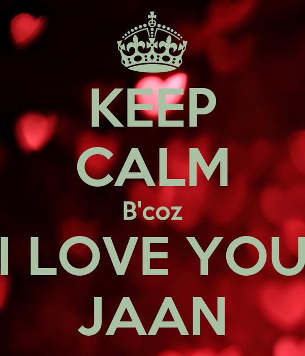 KEEP CALM B'coz I LOVE YOU JAAN