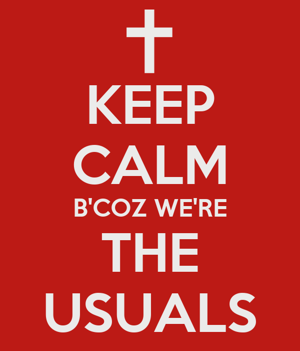 KEEP CALM B'COZ WE'RE THE USUALS