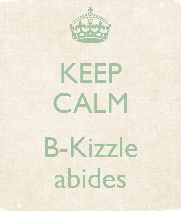 KEEP CALM  B-Kizzle abides