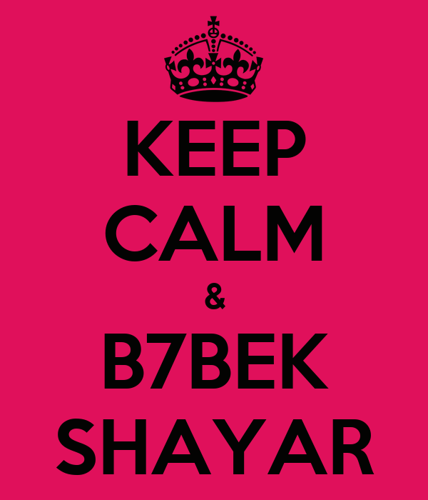 KEEP CALM & B7BEK SHAYAR