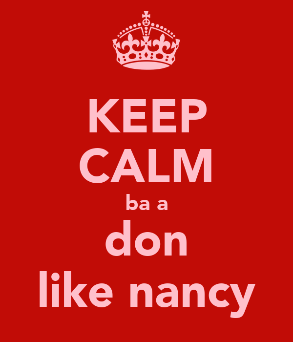 KEEP CALM ba a don like nancy