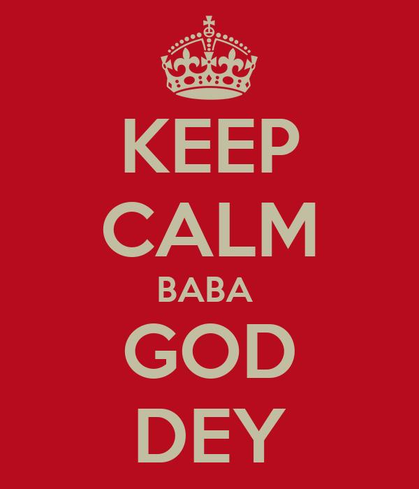 KEEP CALM BABA  GOD DEY