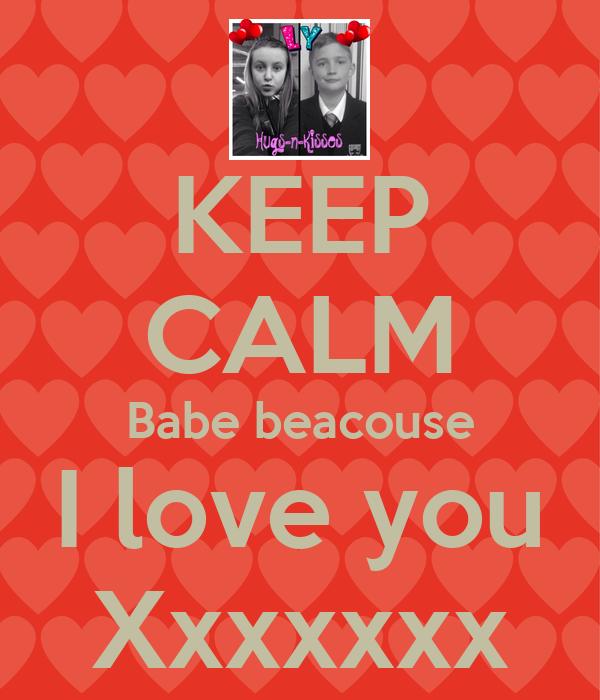KEEP CALM Babe beacouse I love you Xxxxxxx