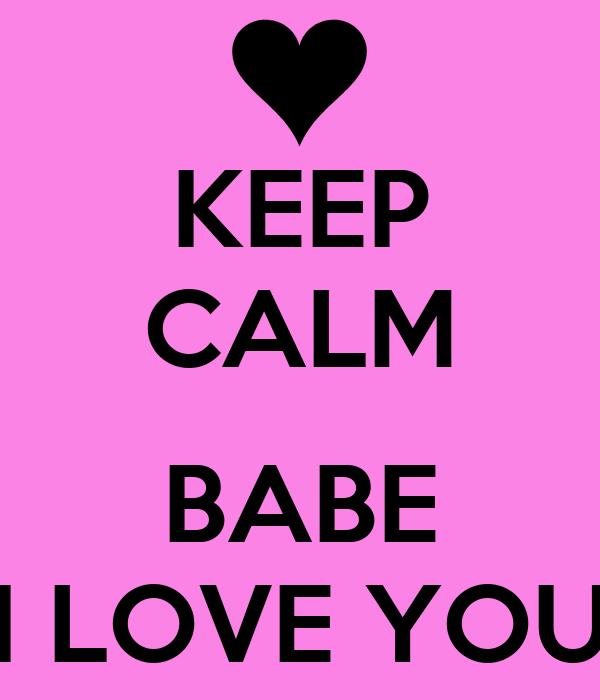 KEEP CALM  BABE I LOVE YOU