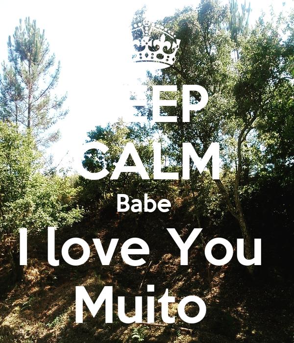 KEEP CALM Babe  I love You  Muito