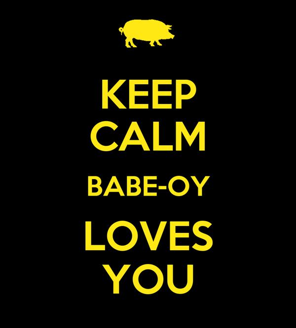 KEEP CALM BABE-OY LOVES YOU