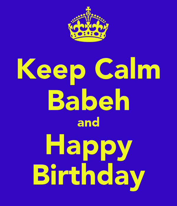 Keep Calm Babeh and Happy Birthday