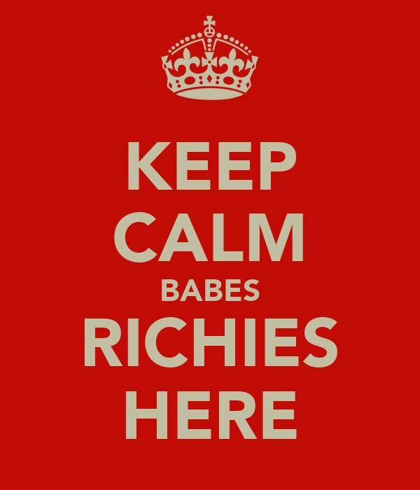 KEEP CALM BABES RICHIES HERE