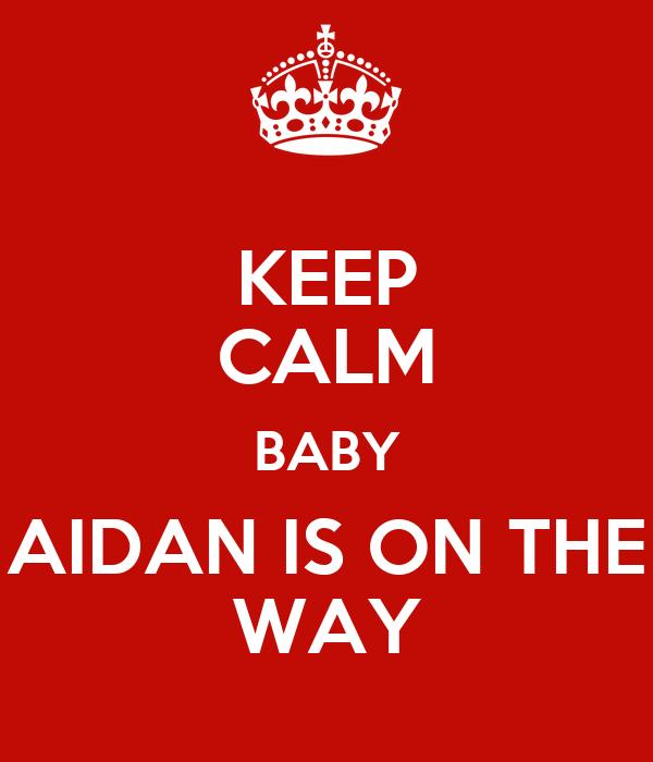 KEEP CALM BABY AIDAN IS ON THE WAY