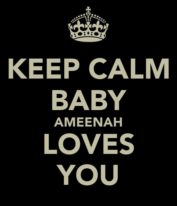 KEEP CALM BABY AMEENAH LOVES YOU