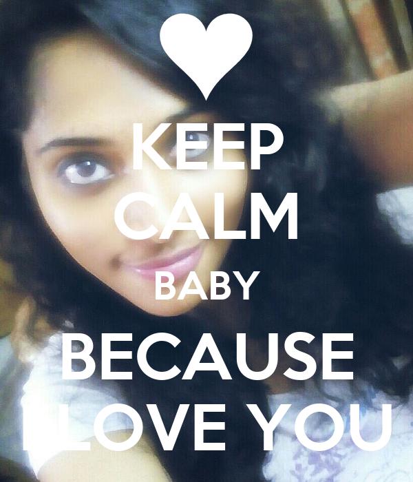 KEEP CALM BABY BECAUSE I LOVE YOU