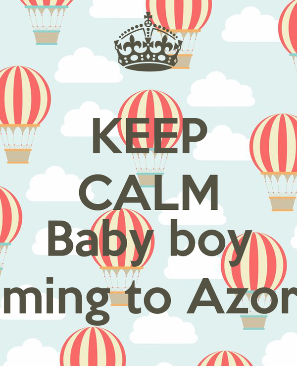 KEEP CALM  Baby boy coming to Azores