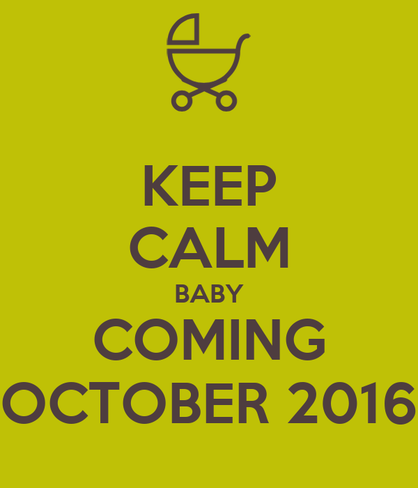 KEEP CALM BABY COMING OCTOBER 2016