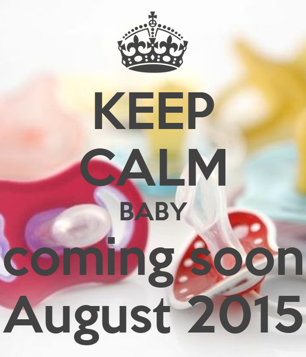 KEEP CALM BABY coming soon August 2015