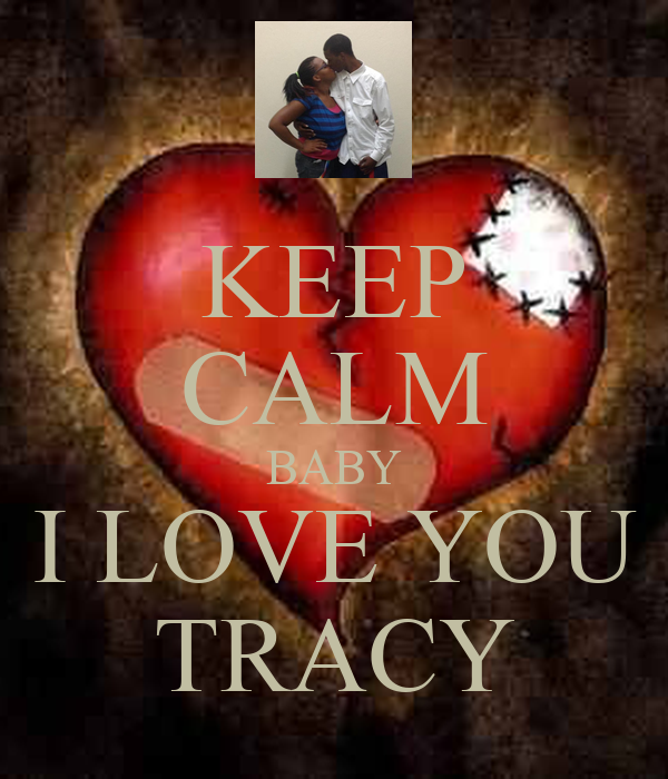 KEEP CALM BABY I LOVE YOU TRACY