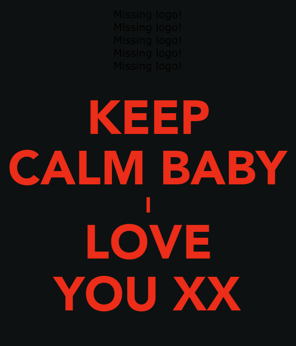 KEEP CALM BABY I LOVE YOU XX