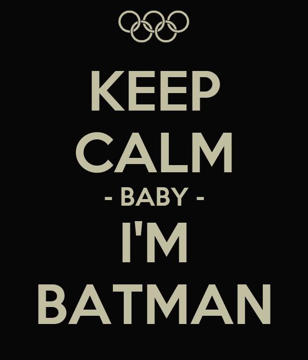 KEEP CALM - BABY - I'M BATMAN