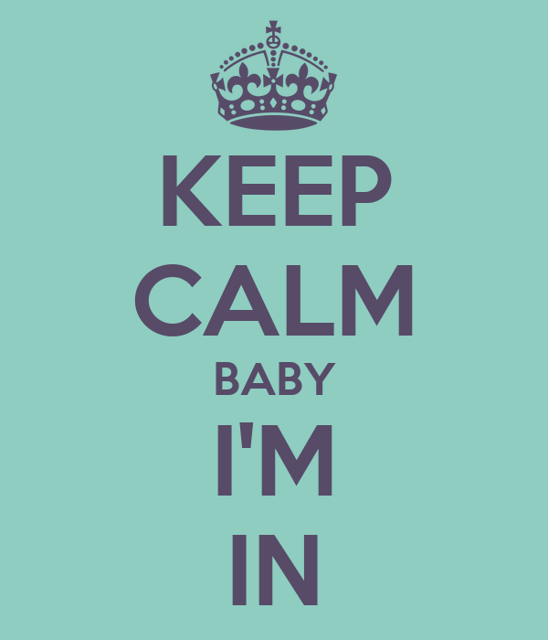 KEEP CALM BABY I'M IN