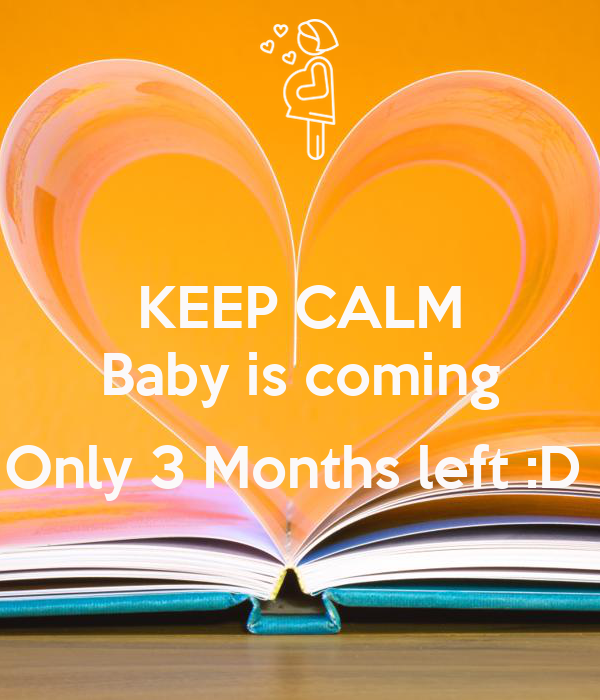KEEP CALM Baby is coming  Only 3 Months left :D
